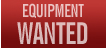 Equipment Wanted